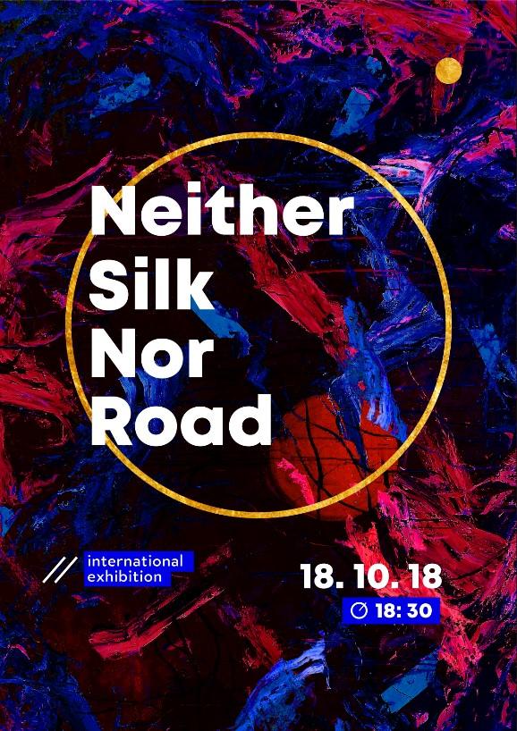 Международная выставка – «Neither Silk Nor Road»